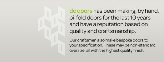 dc doors has been making, by hand, bi-fold doors for the last 10 years and have a reputation based on quality and craftsmanship.